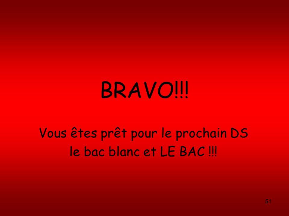 51 BRAVO!!! Vous êtes prêt pour le prochain DS le bac blanc et LE BAC !!!