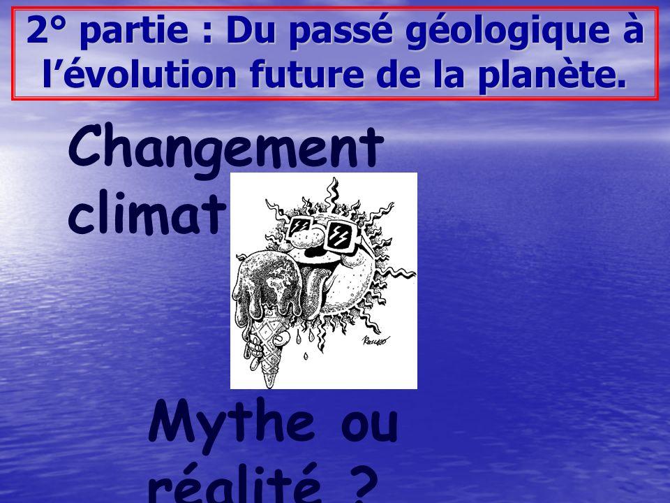 2° partie : Du passé géologique à lévolution future de la planète. Changement climatique ?