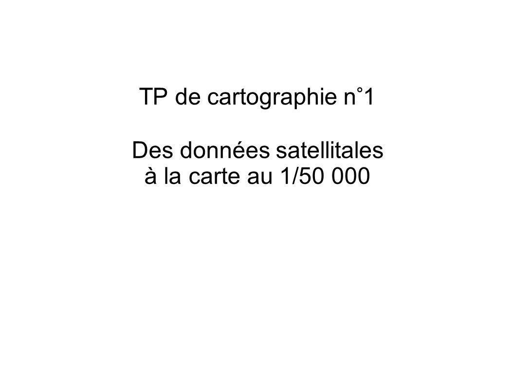 TP de cartographie n°1 Des données satellitales à la carte au 1/50 000