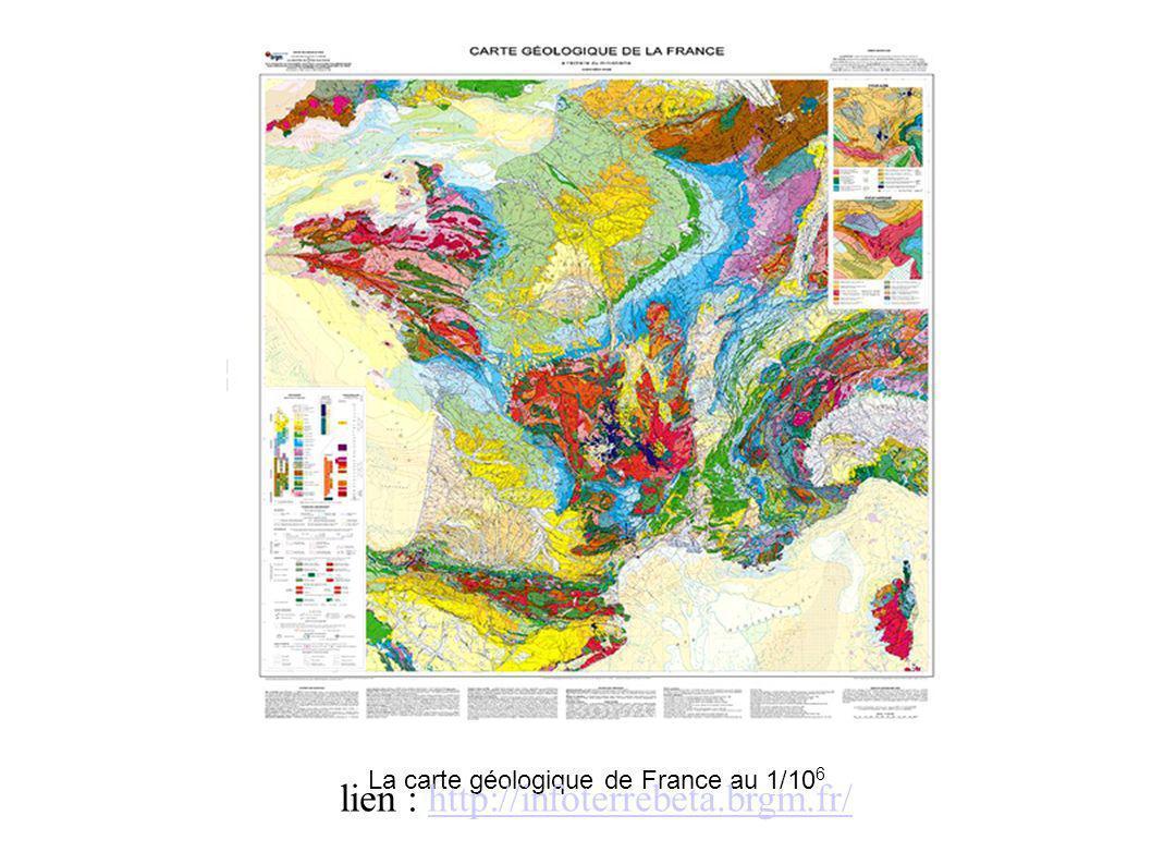 La carte géologique de France au 1/10 6 lien : http://infoterrebeta.brgm.fr/http://infoterrebeta.brgm.fr/