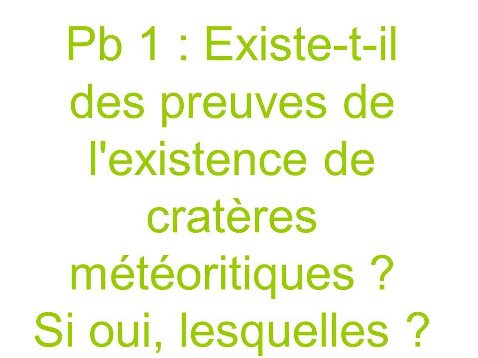 Pb 1 : Existe-t-il des preuves de l'existence de cratères météoritiques ? Si oui, lesquelles ?