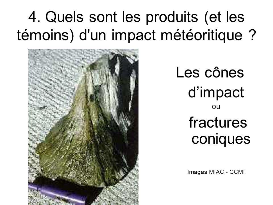 4. Quels sont les produits (et les témoins) d'un impact météoritique ? Les cônes dimpact ou fractures coniques Images MIAC - CCMI