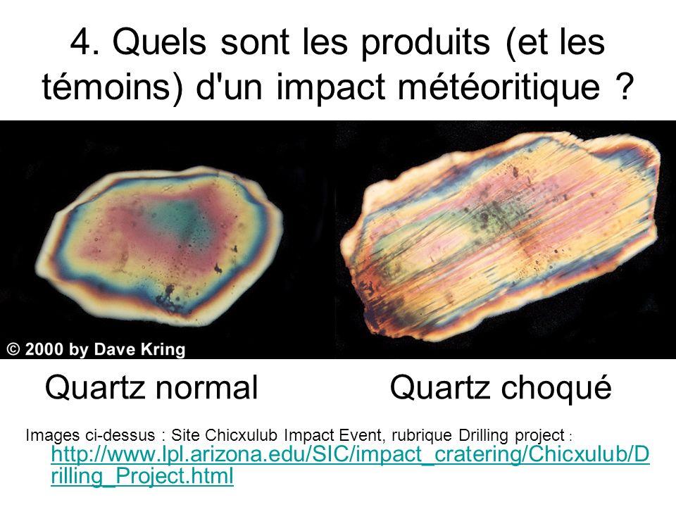4. Quels sont les produits (et les témoins) d'un impact météoritique ? Quartz normal Quartz choqué Images ci-dessus : Site Chicxulub Impact Event, rub