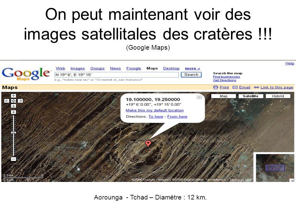 On peut maintenant voir des images satellitales des cratères !!! (Google Maps) Aorounga - Tchad – Diamètre : 12 km.