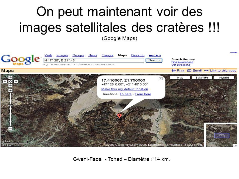 On peut maintenant voir des images satellitales des cratères !!! (Google Maps) Gweni-Fada - Tchad – Diamètre : 14 km.