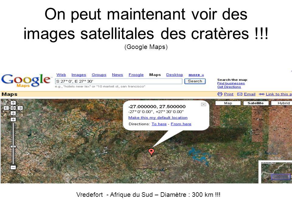 On peut maintenant voir des images satellitales des cratères !!! (Google Maps) Vredefort - Afrique du Sud – Diamètre : 300 km !!!