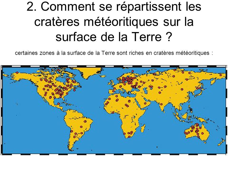 2. Comment se répartissent les cratères météoritiques sur la surface de la Terre ? certaines zones à la surface de la Terre sont riches en cratères mé