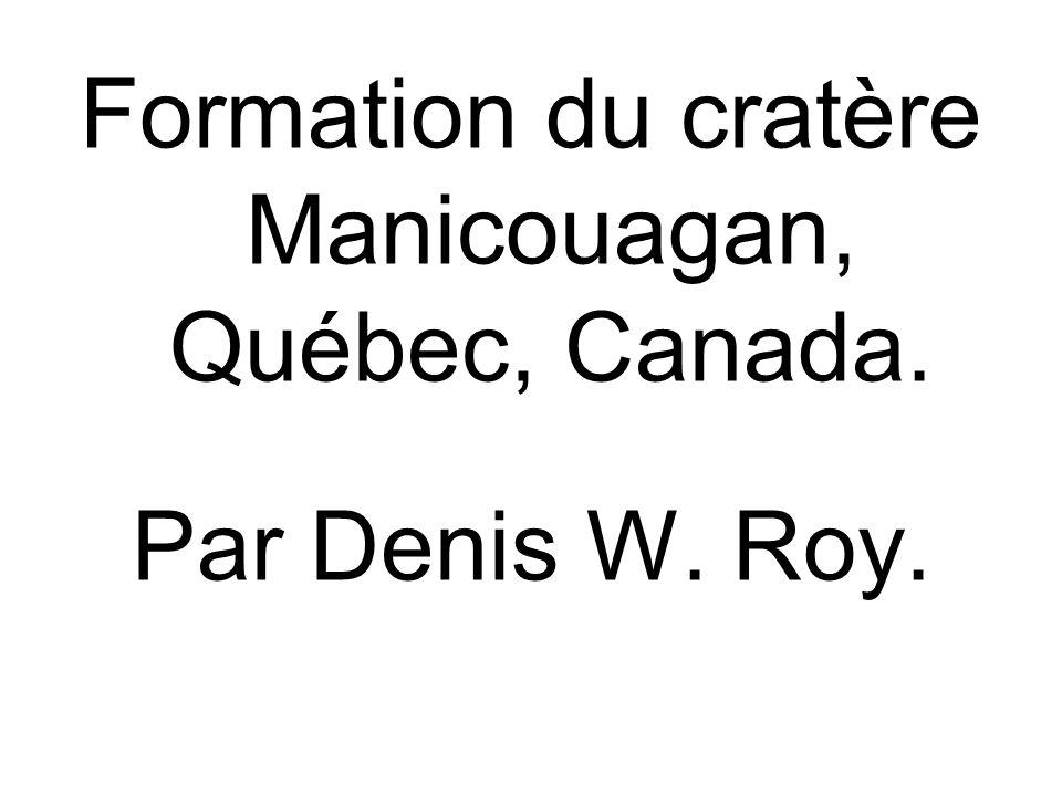 Formation du cratère Manicouagan, Québec, Canada. Par Denis W. Roy.