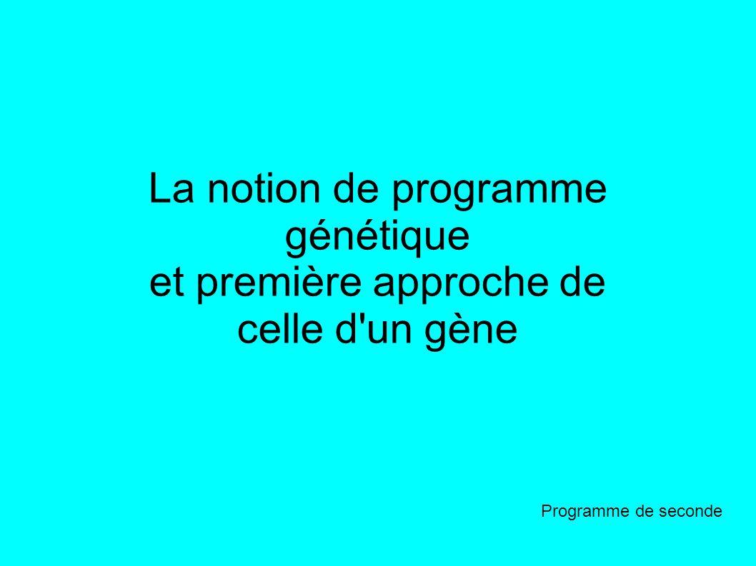La notion de programme génétique et première approche de celle d un gène Programme de seconde