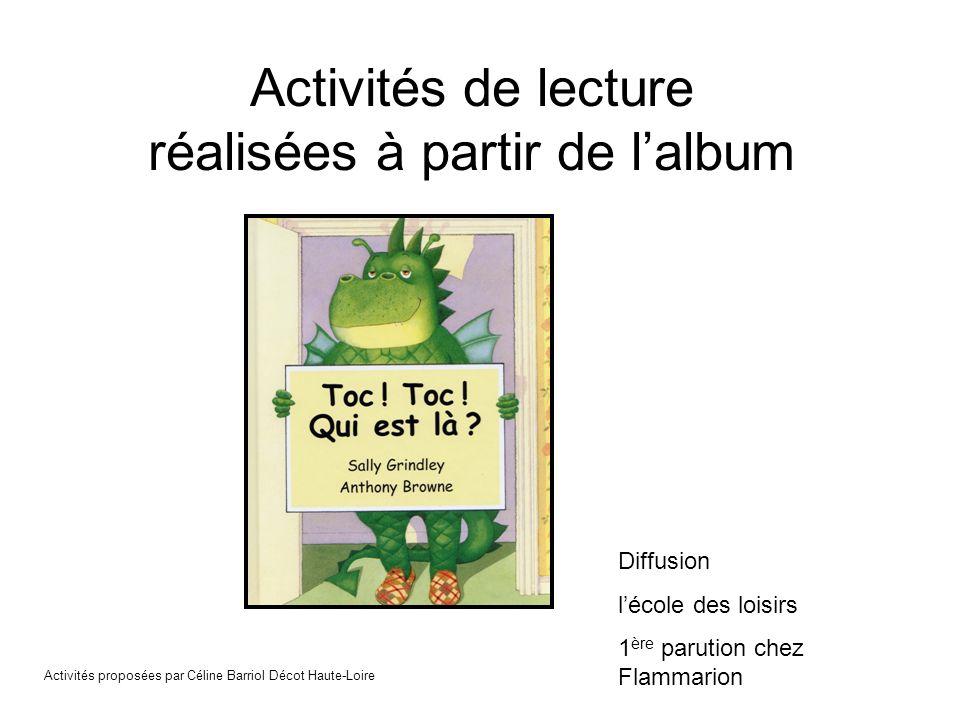 Activités de lecture réalisées à partir de lalbum Diffusion lécole des loisirs 1 ère parution chez Flammarion Activités proposées par Céline Barriol D