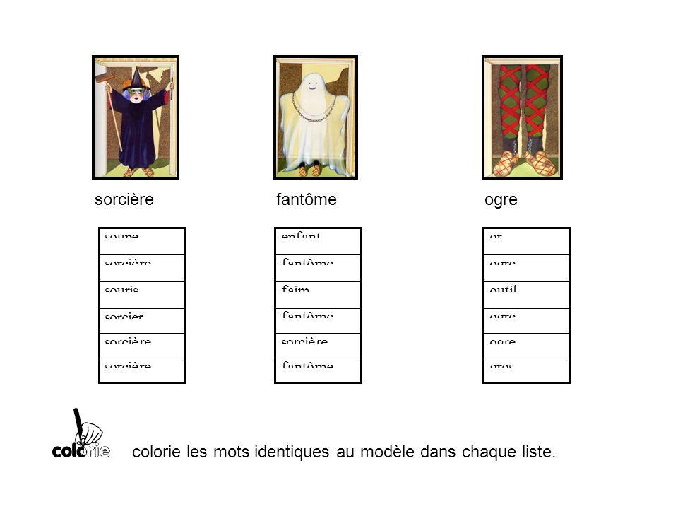 sorcièrefantômeogre j colorie les mots identiques au modèle dans chaque liste.