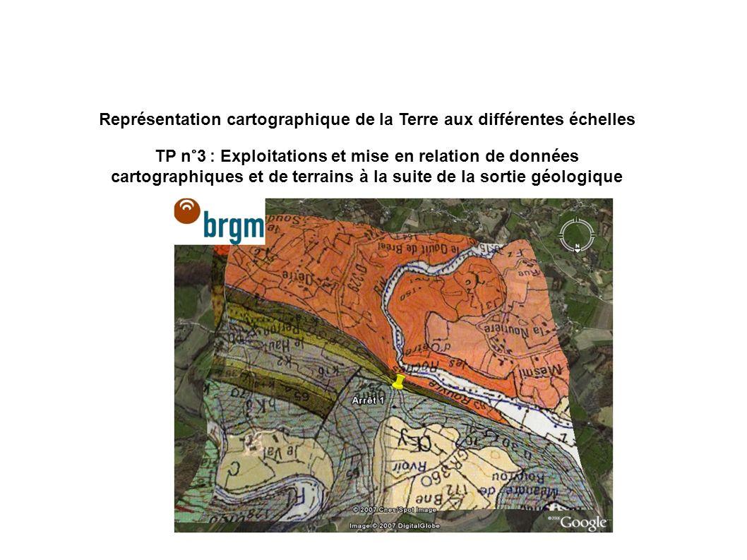 Représentation cartographique de la Terre aux différentes échelles TP n°3 : Exploitations et mise en relation de données cartographiques et de terrain