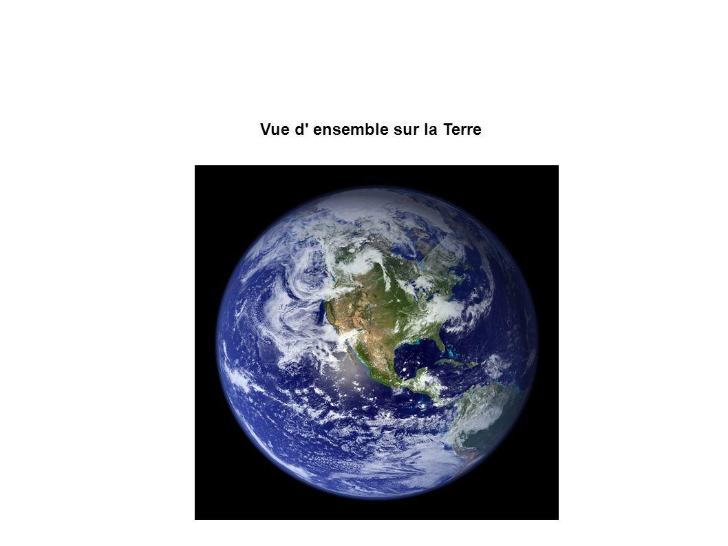 Vue d ensemble sur la Terre