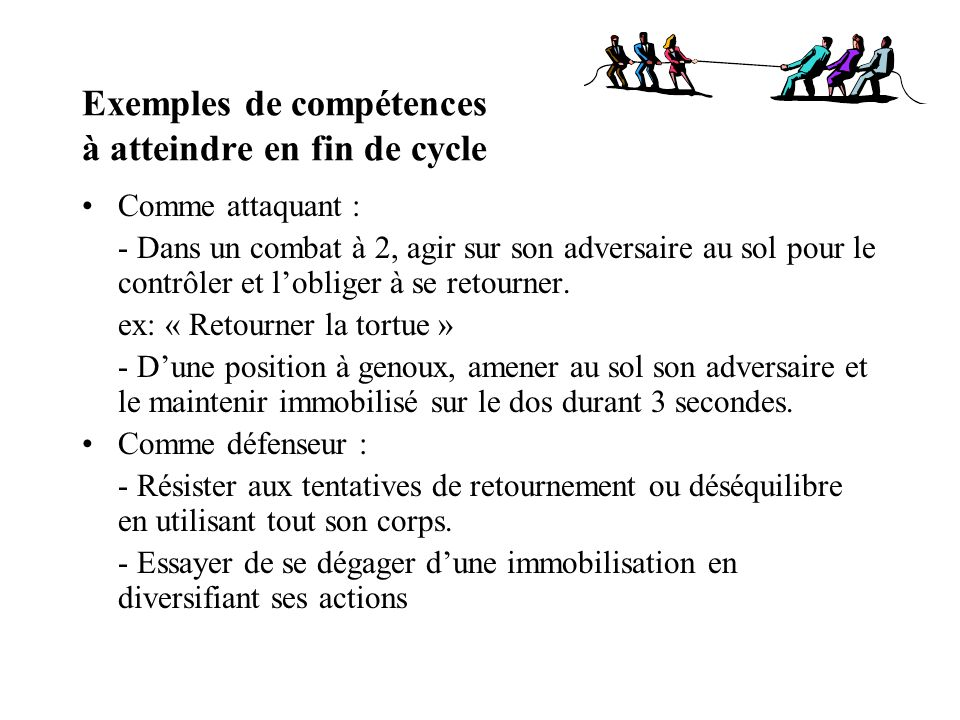 Exemples de compétences à atteindre en fin de cycle Comme attaquant : - Dans un combat à 2, agir sur son adversaire au sol pour le contrôler et loblig