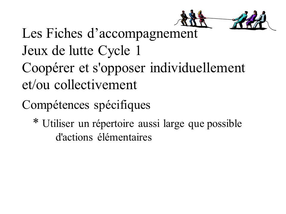 Les Fiches daccompagnement Jeux de lutte Cycle 1 Coopérer et s'opposer individuellement et/ou collectivement Compétences spécifiques * Utiliser un rép