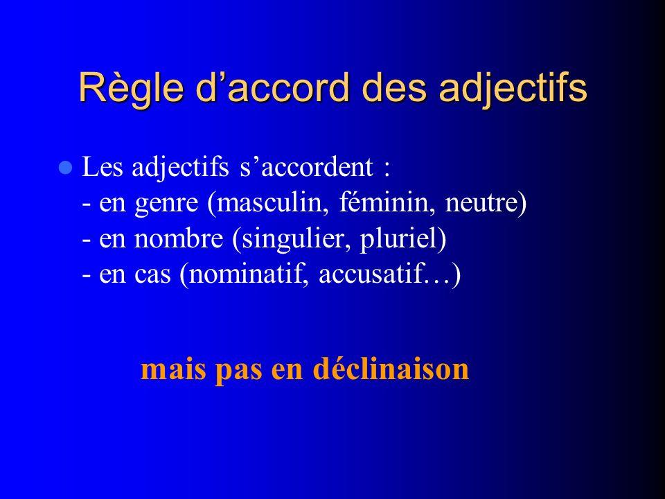 Règle daccord des adjectifs Les adjectifs saccordent : - en genre (masculin, féminin, neutre) - en nombre (singulier, pluriel) - en cas (nominatif, ac