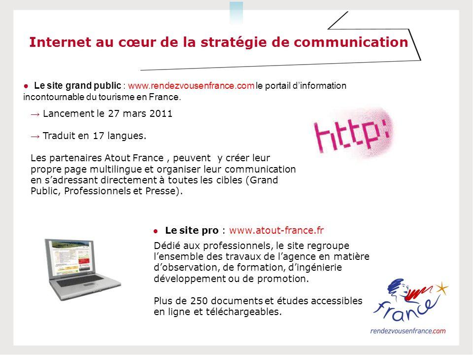 Internet au cœur de la stratégie de communication Lancement le 27 mars 2011 Traduit en 17 langues. Les partenaires Atout France, peuvent y créer leur
