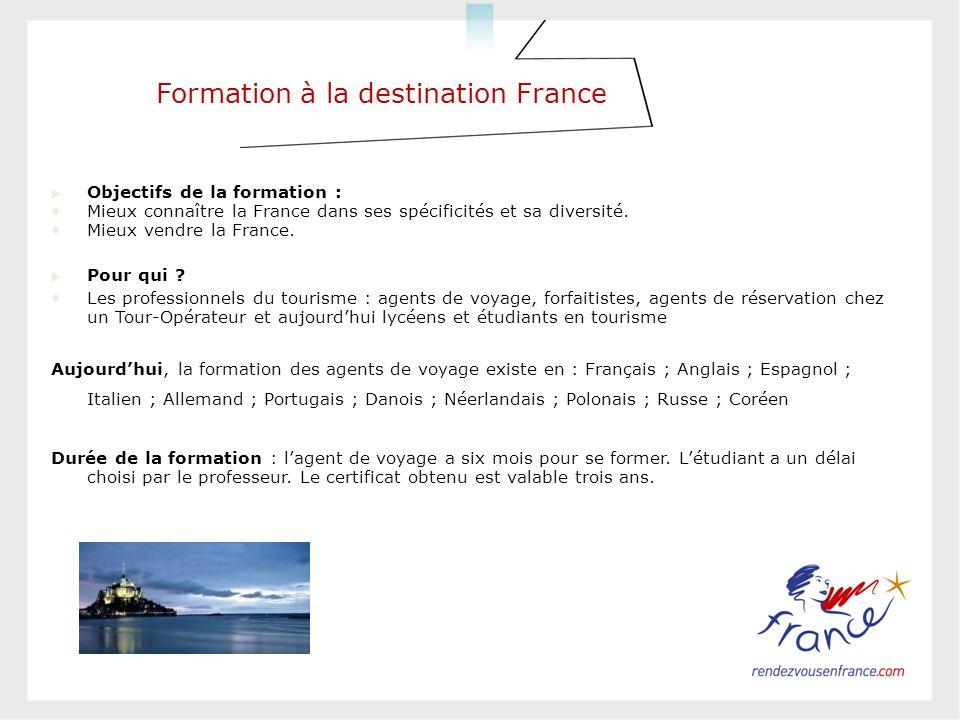 Formation à la destination France Objectifs de la formation : Mieux connaître la France dans ses spécificités et sa diversité. Mieux vendre la France.