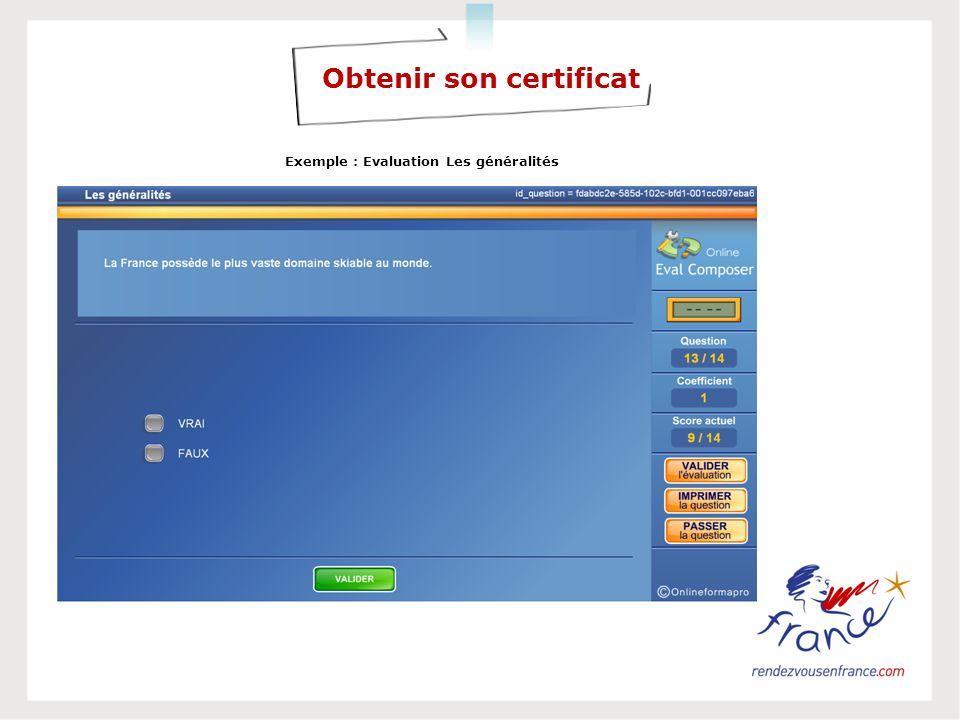 Obtenir son certificat Exemple : Evaluation Les généralités