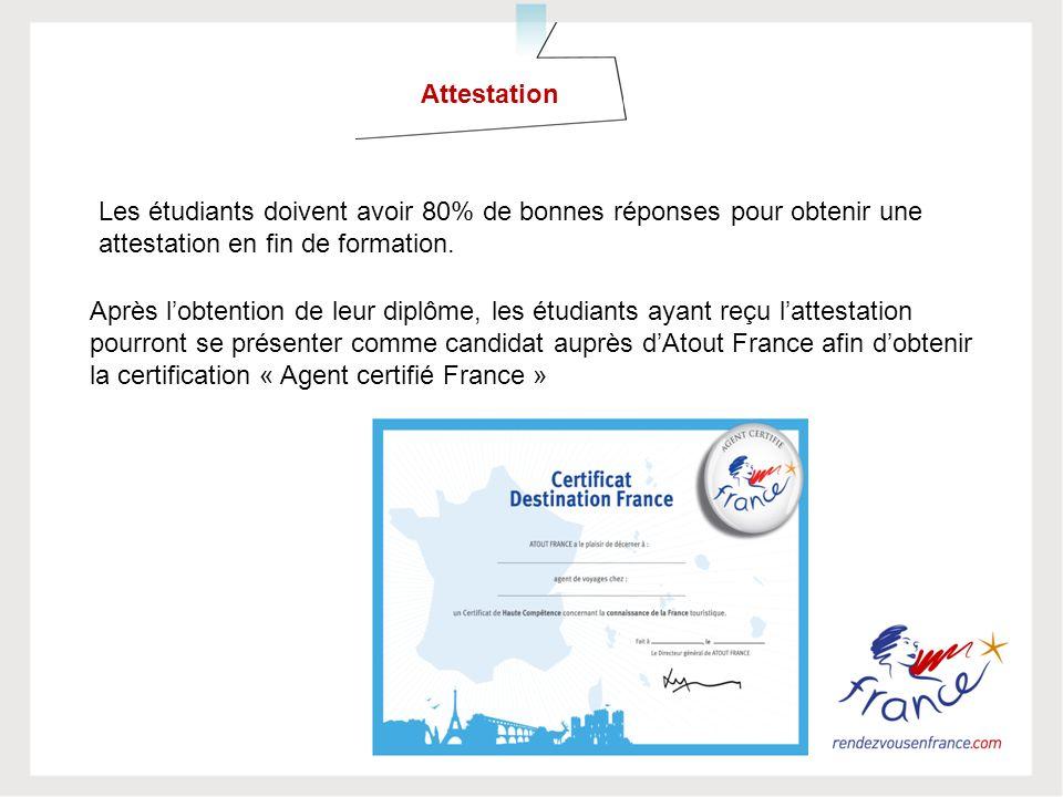 Attestation Après lobtention de leur diplôme, les étudiants ayant reçu lattestation pourront se présenter comme candidat auprès dAtout France afin dob