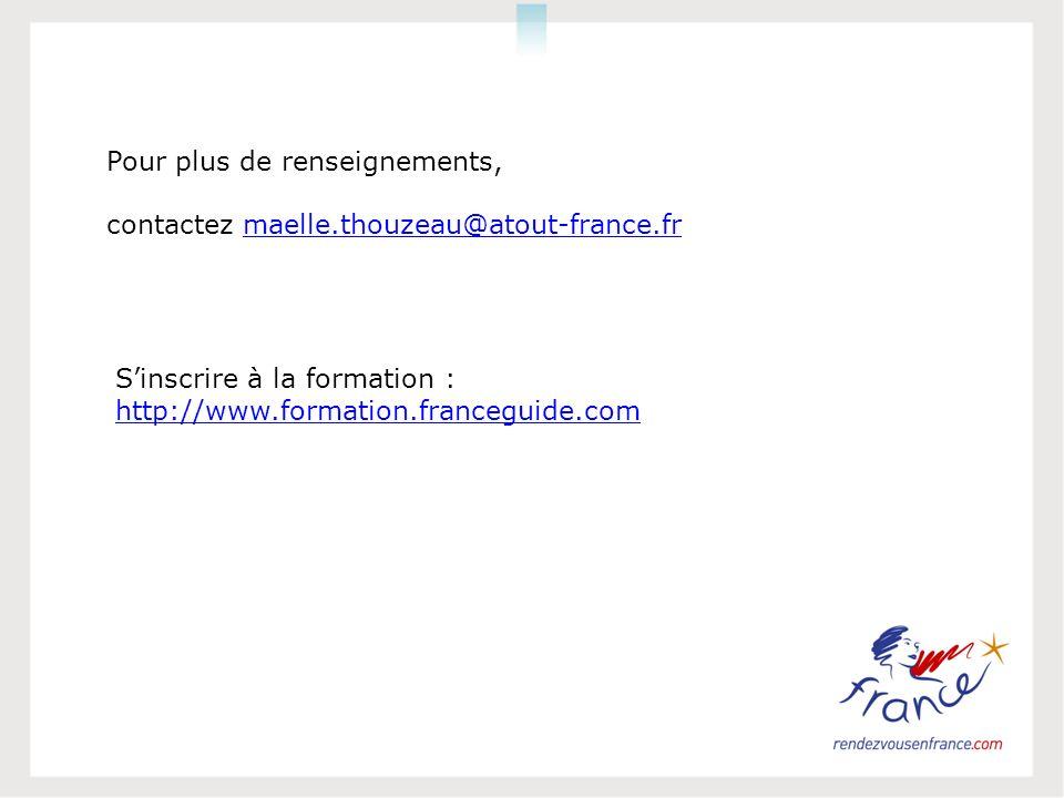 Pour plus de renseignements, contactez maelle.thouzeau@atout-france.frmaelle.thouzeau@atout-france.fr Sinscrire à la formation : http://www.formation.franceguide.com