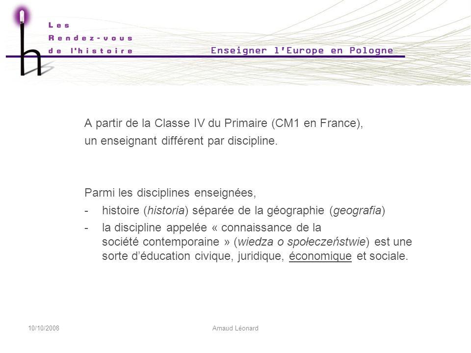 10/10/2008Arnaud Léonard A partir de la Classe IV du Primaire (CM1 en France), un enseignant différent par discipline.
