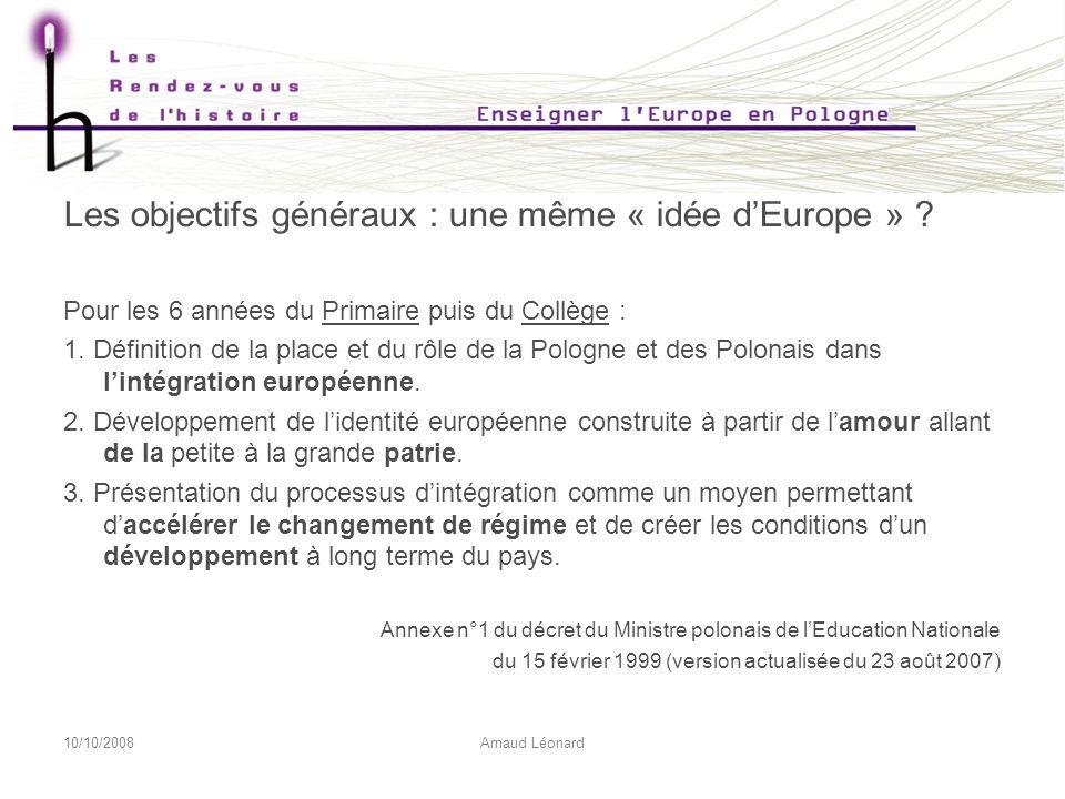 10/10/2008Arnaud Léonard Les objectifs généraux : une même « idée dEurope » .