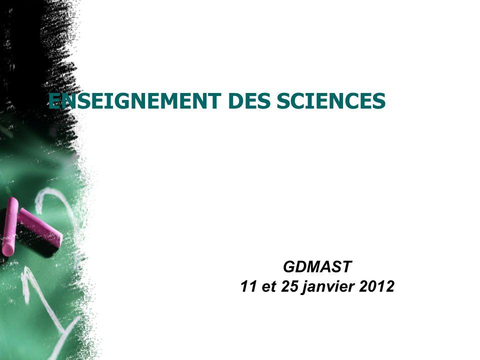 ENSEIGNEMENT DES SCIENCES GDMAST 11 et 25 janvier 2012