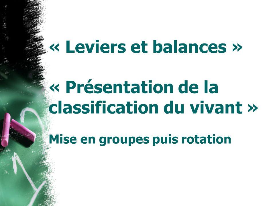 « Leviers et balances » « Présentation de la classification du vivant » Mise en groupes puis rotation