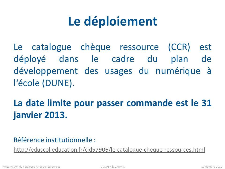 Le déploiement Le catalogue chèque ressource (CCR) est déployé dans le cadre du plan de développement des usages du numérique à lécole (DUNE). La date