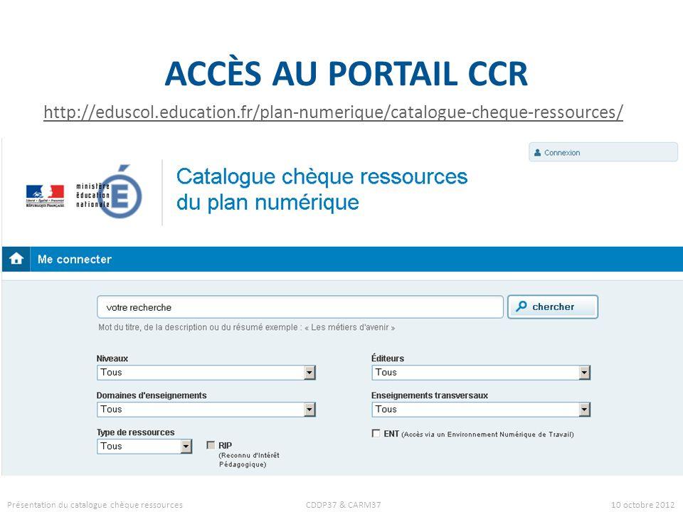 ACCÈS AU PORTAIL CCR http://eduscol.education.fr/plan-numerique/catalogue-cheque-ressources/ Présentation du catalogue chèque ressources CDDP37 & CARM