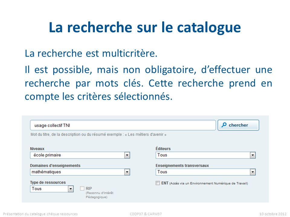 La recherche sur le catalogue La recherche est multicritère. Il est possible, mais non obligatoire, deffectuer une recherche par mots clés. Cette rech