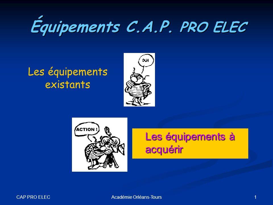 CAP PRO ELEC 1Académie Orléans-Tours Les équipements existants Équipements C.A.P. PRO ELEC Les équipements à acquérir