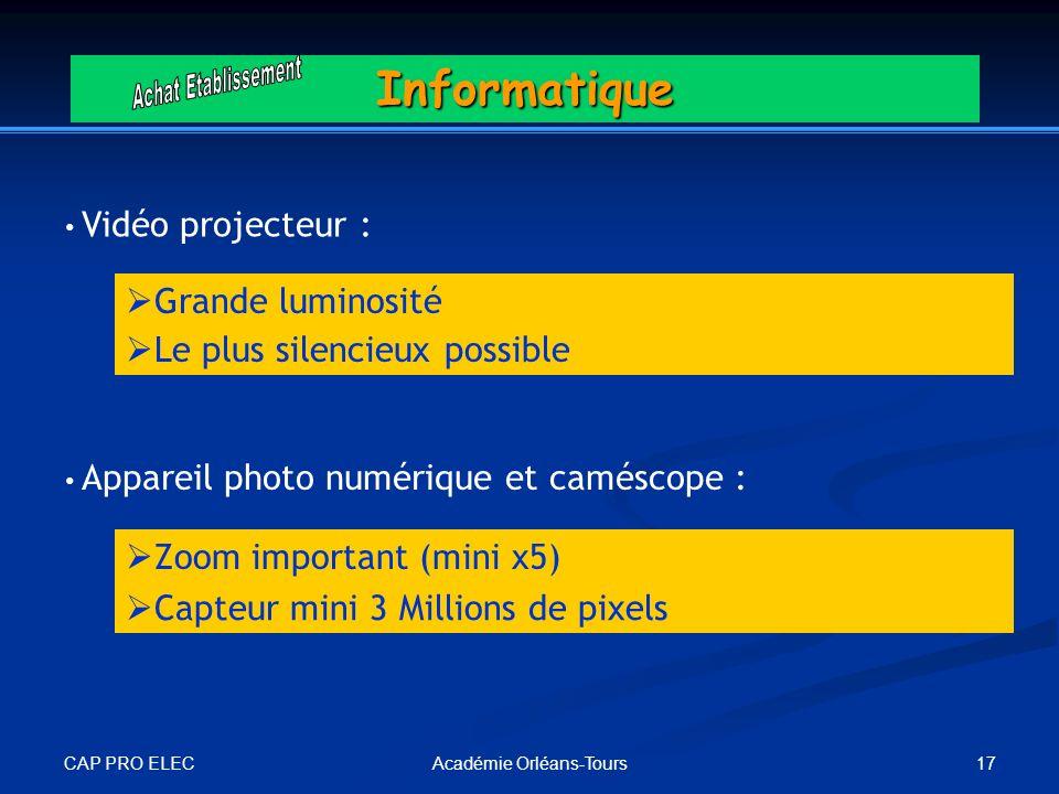 CAP PRO ELEC 17Académie Orléans-ToursInformatique Vidéo projecteur : Appareil photo numérique et caméscope : Grande luminosité Zoom important (mini x5