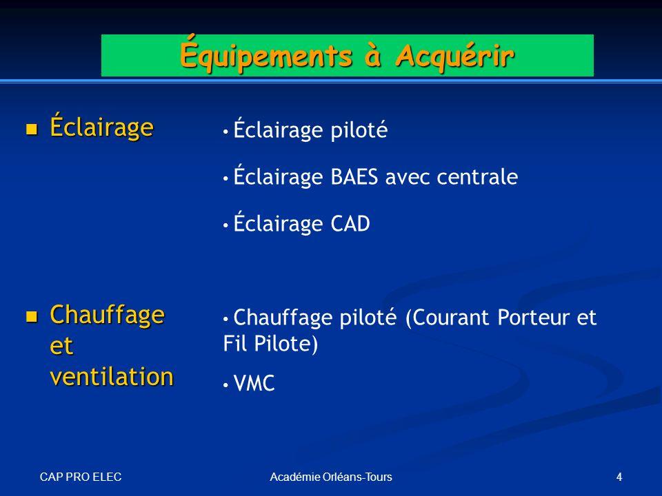 CAP PRO ELEC 4Académie Orléans-Tours Équipements à Acquérir Éclairage Éclairage Éclairage piloté Éclairage BAES avec centrale Éclairage CAD Chauffage