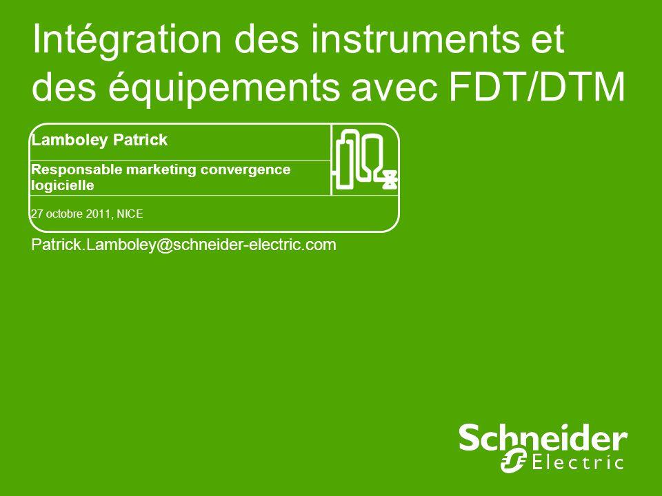 Intégration des instruments et des équipements avec FDT/DTM Lamboley Patrick Responsable marketing convergence logicielle 27 octobre 2011, NICE Patric