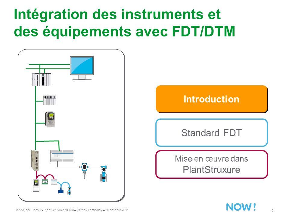 Schneider Electric 2 - PlantStruxure NOW! – Patrick Lamboley – 26 octobre 2011 Intégration des instruments et des équipements avec FDT/DTM Standard FD