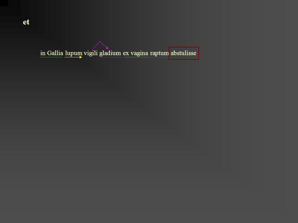 in Gallia lupum vigili gladium ex vagina raptum abstulisse et