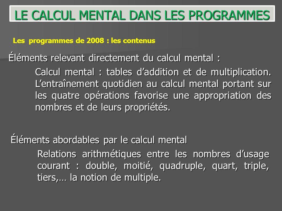 Les programmes de 2008 : les contenus Éléments abordables par le calcul mental Relations arithmétiques entre les nombres dusage courant : double, moit