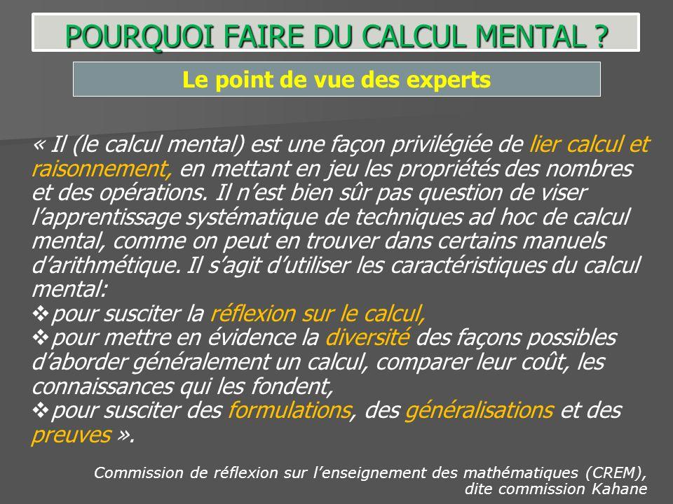« Il (le calcul mental) est une façon privilégiée de lier calcul et raisonnement, en mettant en jeu les propriétés des nombres et des opérations. Il n