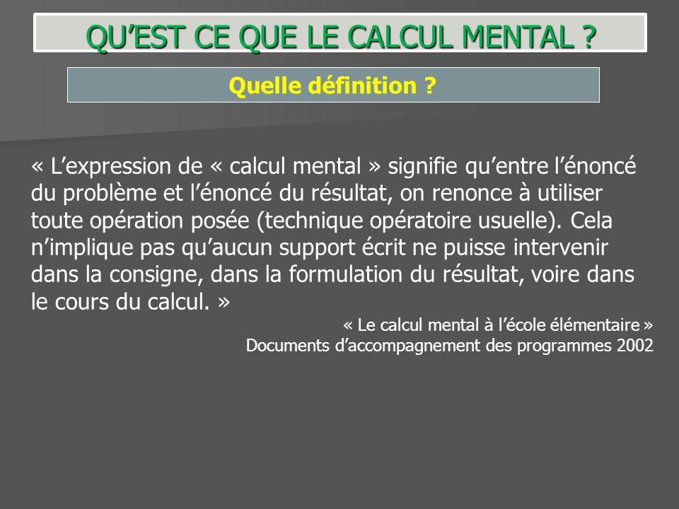 QUEST CE QUE LE CALCUL MENTAL ? Quelle définition ? « Lexpression de « calcul mental » signifie quentre lénoncé du problème et lénoncé du résultat, on