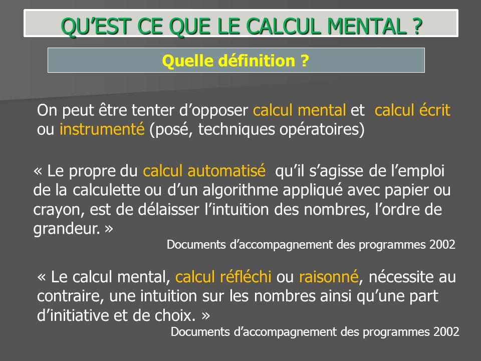 Quelle définition ? On peut être tenter dopposer calcul mental et calcul écrit ou instrumenté (posé, techniques opératoires) « Le propre du calcul aut