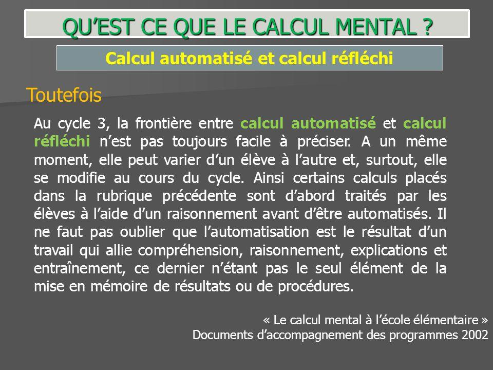 Calcul automatisé et calcul réfléchi QUEST CE QUE LE CALCUL MENTAL ? Toutefois Au cycle 3, la frontière entre calcul automatisé et calcul réfléchi nes