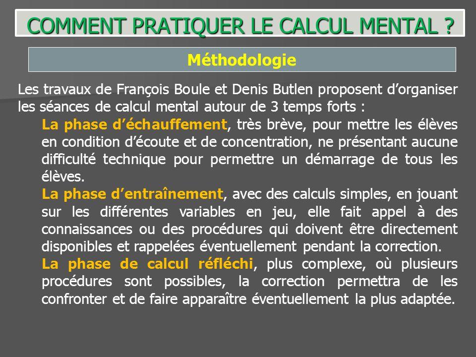 Méthodologie Les travaux de François Boule et Denis Butlen proposent dorganiser les séances de calcul mental autour de 3 temps forts : La phase déchau