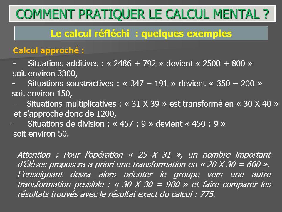 Attention : Pour lopération « 25 X 31 », un nombre important délèves proposera a priori une transformation en « 20 X 30 = 600 ». Lenseignant devra alo