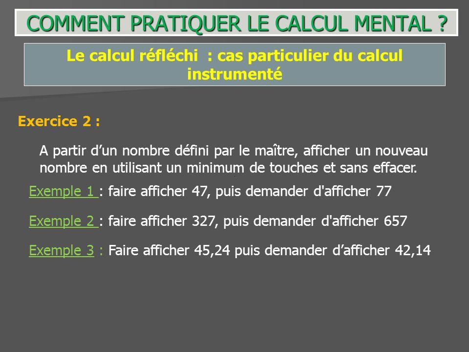 Exemple 3 : Faire afficher 45,24 puis demander dafficher 42,14 Le calcul réfléchi : cas particulier du calcul instrumenté Exercice 2 : A partir dun no