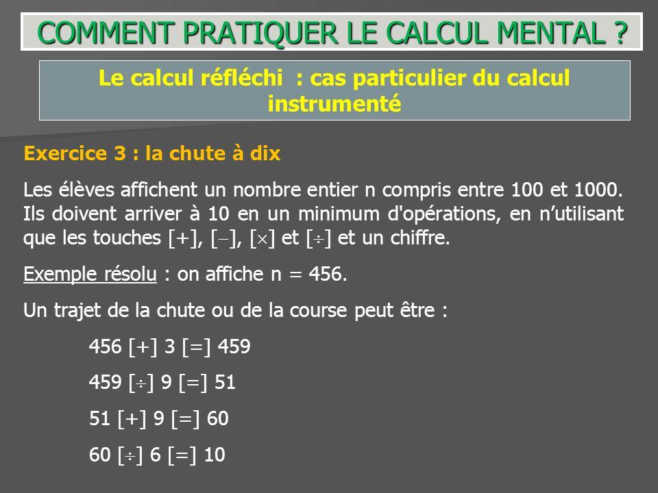 Exercice 3 : la chute à dix Les élèves affichent un nombre entier n compris entre 100 et 1000. Ils doivent arriver à 10 en un minimum d'opérations, en