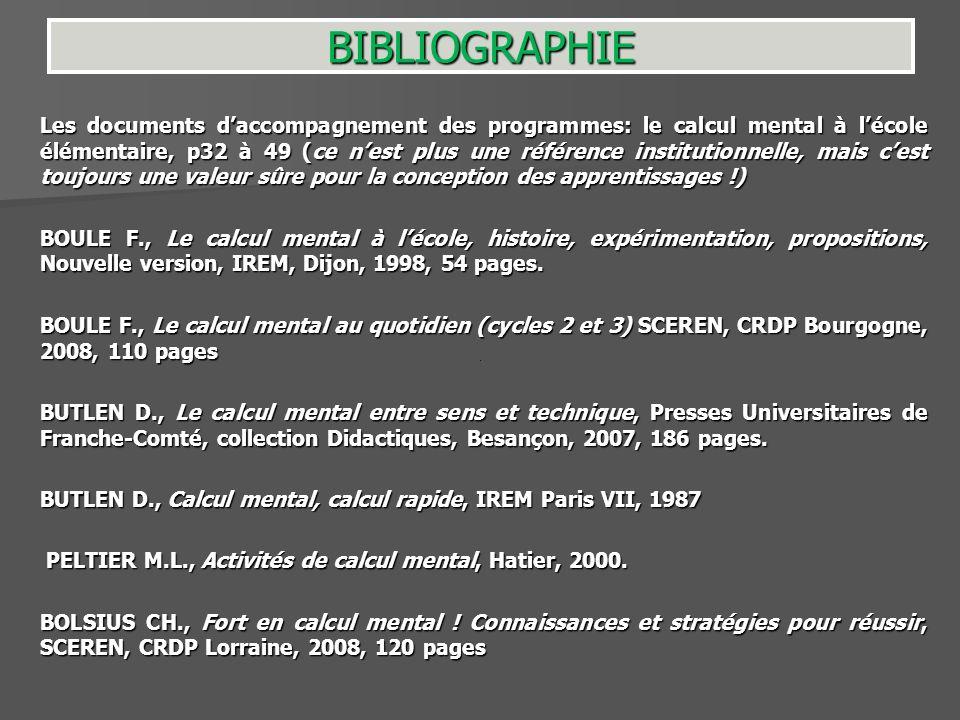 BIBLIOGRAPHIE Les documents daccompagnement des programmes: le calcul mental à lécole élémentaire, p32 à 49 (ce nest plus une référence institutionnel