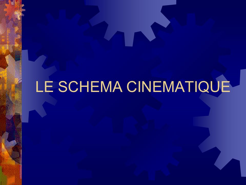 LE SCHÉMA CINÉMATIQUE Introduction : Le schéma cinématique, à quoi ça sert .