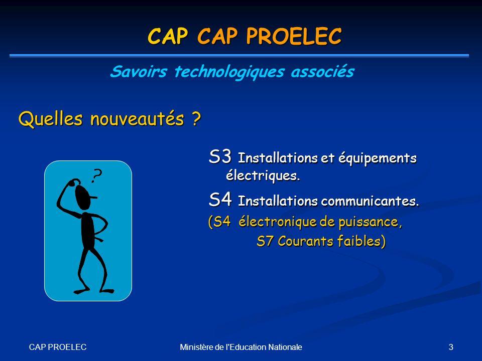 CAP PROELEC 3Ministère de l'Education Nationale S3 Installations et équipements électriques. S4 Installations communicantes. (S4 électronique de puiss